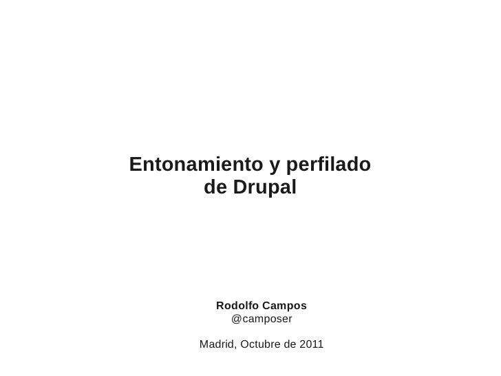Entonamiento y perfilado      de Drupal         Rodolfo Campos           @camposer      Madrid, Octubre de 2011