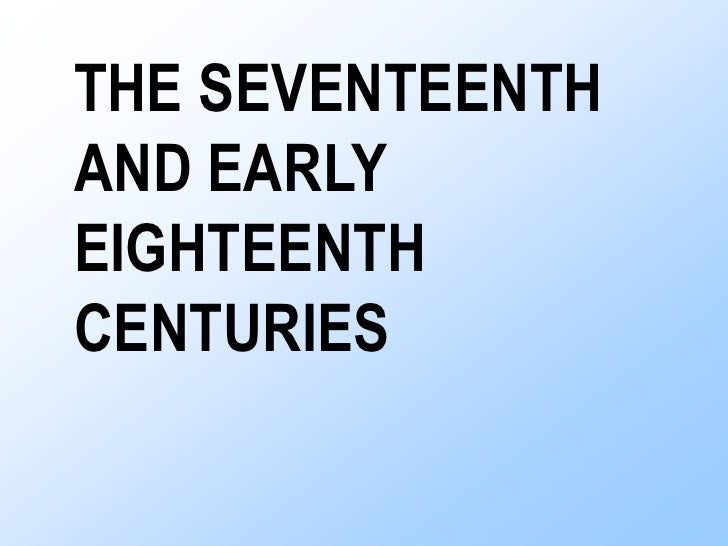 THE SEVENTEENTHAND EARLYEIGHTEENTHCENTURIES