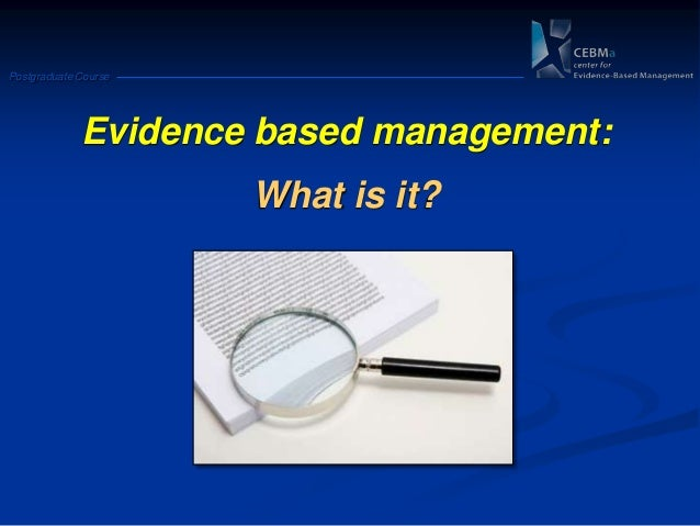 Postgraduate CourseEvidence based management:What is it?