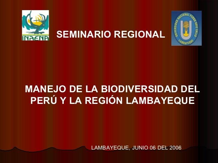 MANEJO DE LA BIODIVERSIDAD DEL PERÚ Y LA REGIÓN LAMBAYEQUE SEMINARIO REGIONAL LAMBAYEQUE, JUNIO 06 DEL 2006