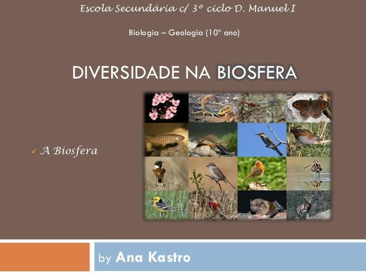 Escola Secundária c/ 3º ciclo D. Manuel I                     Biologia – Geologia (10º ano)         DIVERSIDADE NA BIOSFER...