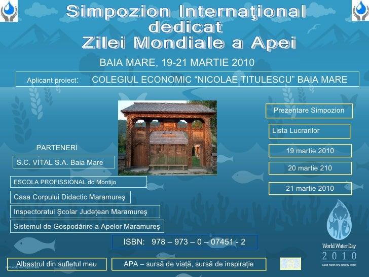 "Prezentare Simpozion Lista Lucrarilor Aplicant proiect :   COLEGIUL ECONOMIC ""NICOLAE TITULESCU"" BAIA MARE Simpozion Inter..."