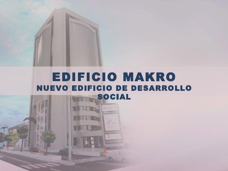 EDIFICIO MAKRONUEVO EDIFICIO DE DESARROLLO           SOCIAL
