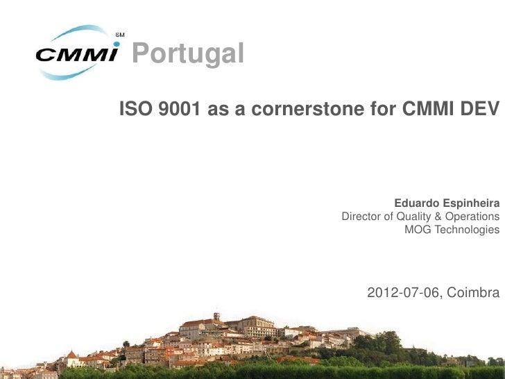 PortugalISO 9001 as a cornerstone for CMMI DEV                                 Eduardo Espinheira                      Dir...