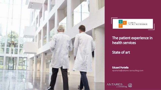 The patient experience in health services State of art Eduard Portella eportella@antares-consulting.com