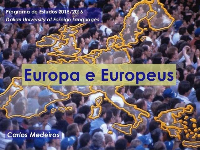 Programa de Estudos 2015/2016 Dalian University of Foreign Languages Carlos Medeiros Europa e Europeus