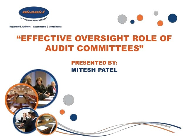 """EFFECTIVE OVERSIGHT ROLE OF AUDIT COMMITTEES"" PRESENTED BY: MITESH PATEL"