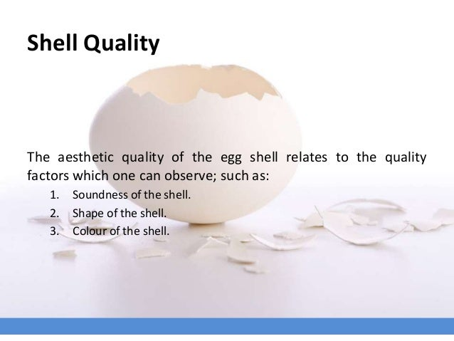 Shell Quality The aesthetic quality of the egg shell relates to the quality factors which one can observe; such as: 1. Sou...