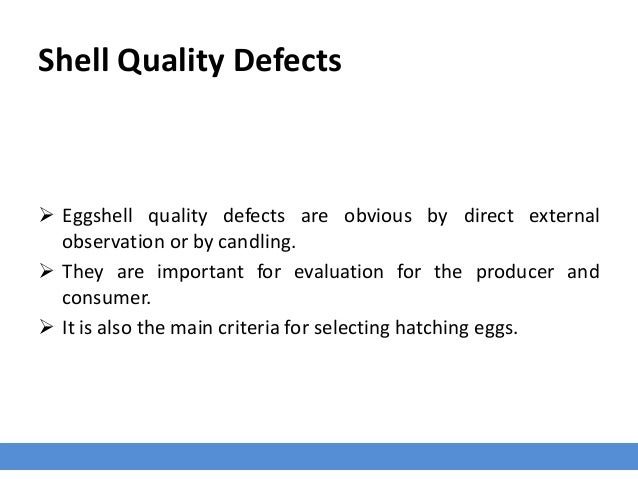 Shell Quality Defects  Eggshell quality defects are obvious by direct external observation or by candling.  They are imp...