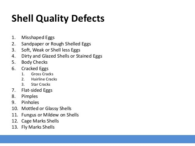 Shell Quality Defects 1. Misshaped Eggs 2. Sandpaper or Rough Shelled Eggs 3. Soft, Weak or Shell less Eggs 4. Dirty and G...