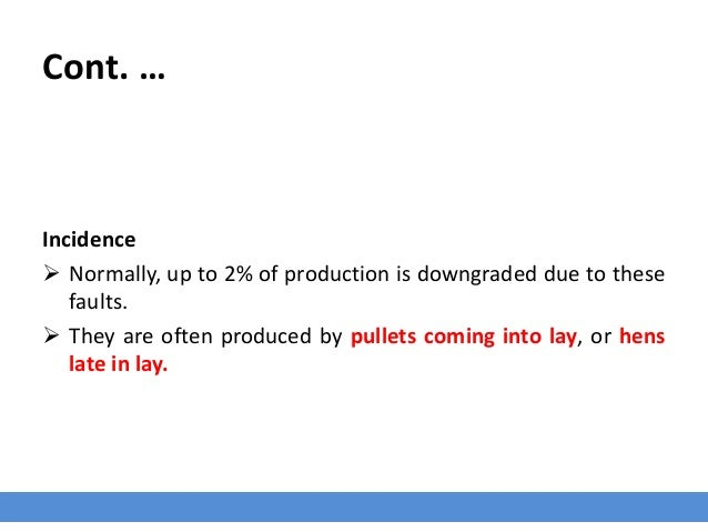 Cont. … Incidence  Normally, up to 2% of production is downgraded due to these faults.  They are often produced by pulle...