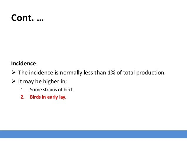 Cont. … Incidence  The incidence is normally less than 1% of total production.  It may be higher in: 1. Some strains of ...