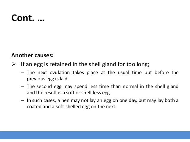 Cont. … Another causes:  If an egg is retained in the shell gland for too long; – The next ovulation takes place at the u...