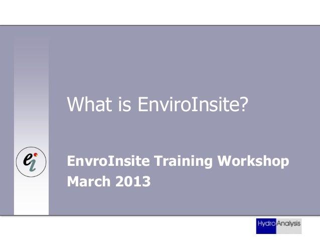 What is EnviroInsite? EnvroInsite Training Workshop March 2013