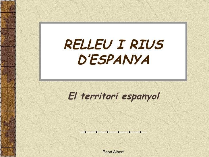 RELLEU I RIUS D'ESPANYA El territori espanyol