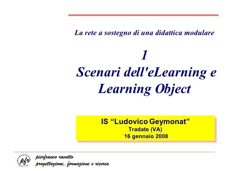 """La rete a sostegno di una didattica modulare 1  Scenari dell'eLearning e Learning Object IS """"Ludovico Geymonat"""" Tradate (V..."""