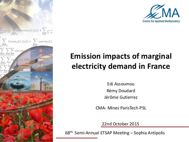 Emission impacts of marginal electricity demand in France Edi Assoumou Rémy Doudard Jérôme Gutierrez CMA- Mines ParisTech-...