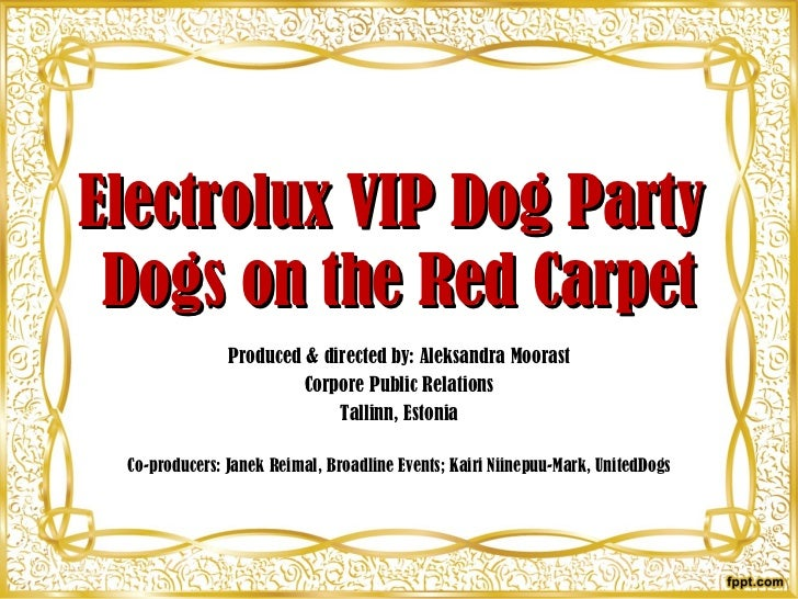 Electrolux VIP Dog Party  Dogs on the Red Carpet Produced  & directed by:  Aleksandra Moorast Corpore Public Relations Tal...
