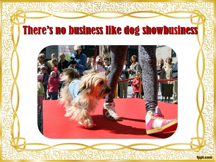 There's no business like dog showbusiness