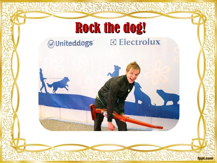 Rock the dog!