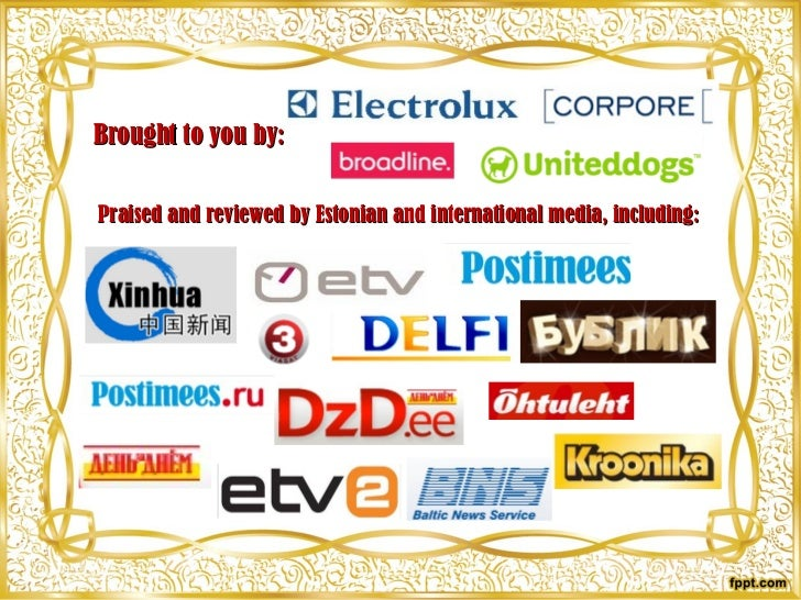 Brought to you by: <ul><li>Praised and reviewed by Estonian and international media, including:  </li></ul>