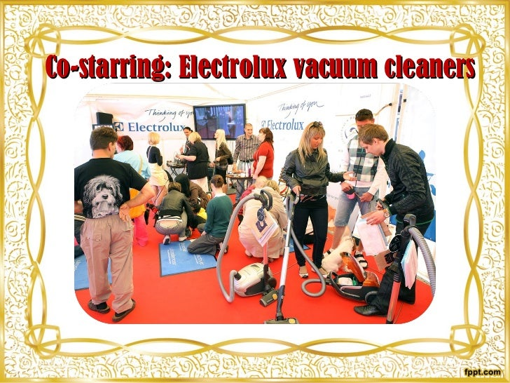 Co-starring: Electrolux vacuum cleaners