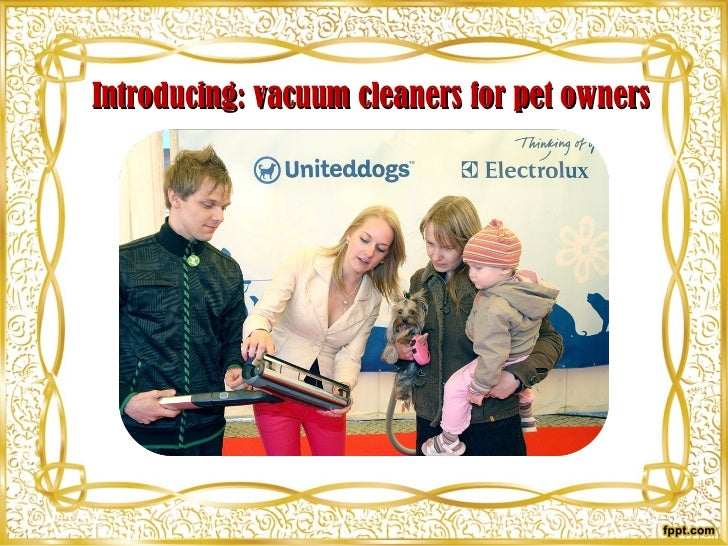 I ntroducing :  vacuum cleaners for pet owners