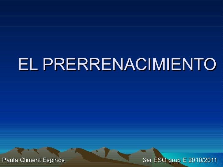 EL PRERRENACIMIENTO Paula Climent Espinós   3er ESO grup E 2010/2011