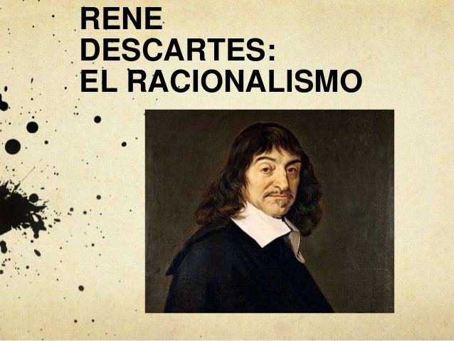 RENEDESCARTES:EL RACIONALISMO