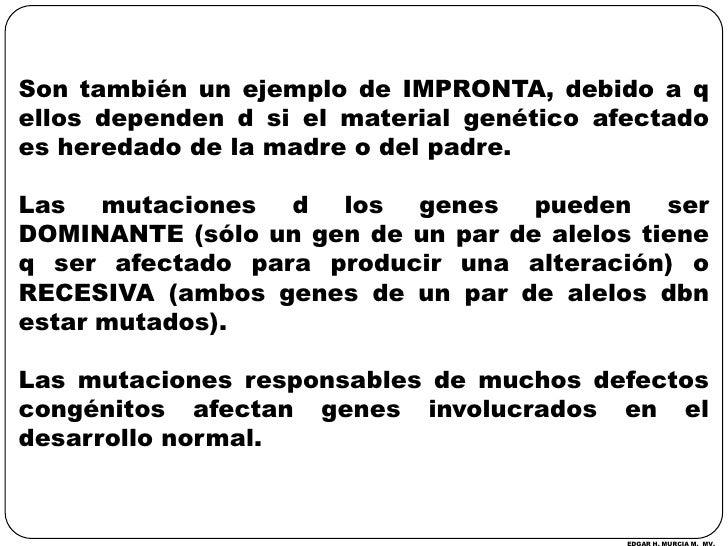 Son también un ejemplo de IMPRONTA, debido a q ellos dependen d si el material genético afectado es heredado de la madre o...