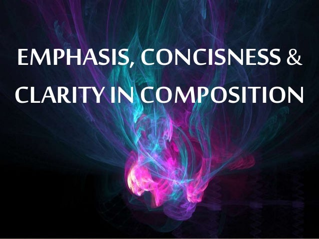 EMPHASIS, CONCISNESS& CLARITY IN COMPOSITION