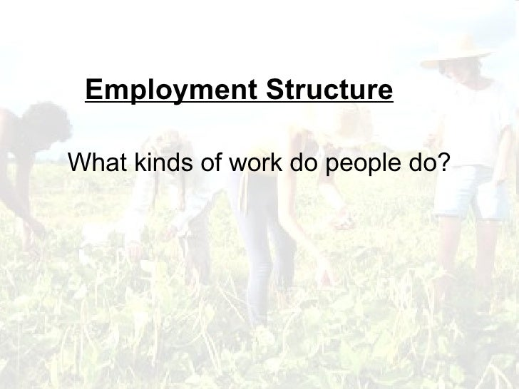 What kinds of work do people do? Employment Structure