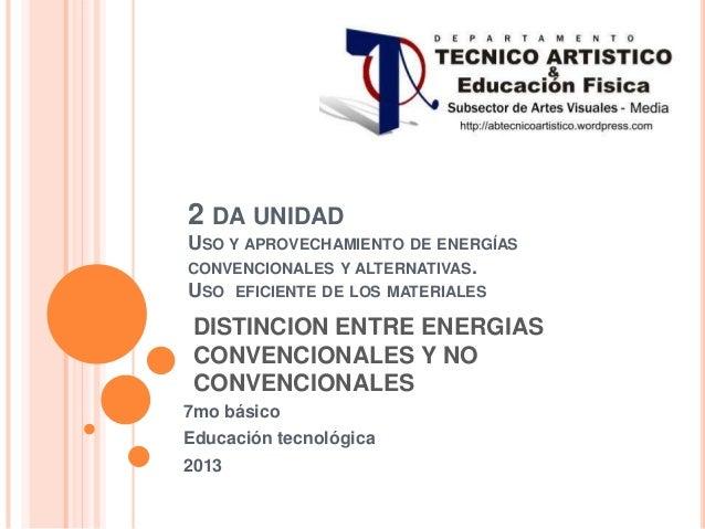 2 DA UNIDAD USO Y APROVECHAMIENTO DE ENERGÍAS CONVENCIONALES Y ALTERNATIVAS. USO EFICIENTE DE LOS MATERIALES 7mo básico Ed...