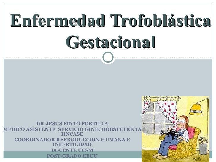DR.JESUS PINTO PORTILLA MEDICO ASISTENTE  SERVICIO GINECOOBSTETRICIA HNCASE COORDINADOR REPRODUCCION HUMANA E INFERTILIDAD...