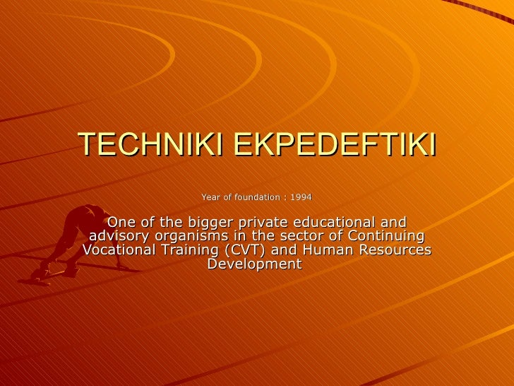TECHNIKI EKPEDEFTIKI Year of foundation  : 1994 One of the bigger private educational and advisory organisms in the sector...