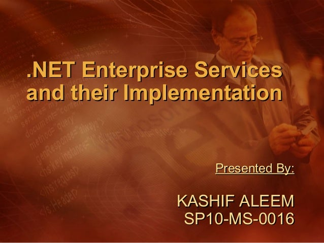 .NET Enterprise Servicesand their Implementation                  Presented By:              KASHIF ALEEM               SP...