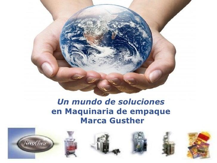Un mundo de solucionesen Maquinaria de empaque      Marca Gusther      Powerpoint Templates                             Pa...