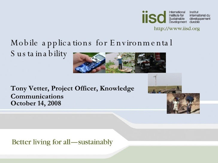 Mobile applications for Environmental Sustainability Tony Vetter, Project Officer, Knowledge Communications October 14, 2008