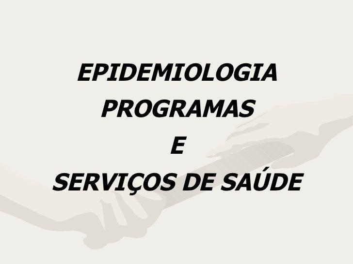 EPIDEMIOLOGIA PROGRAMAS E SERVIÇOS DE SAÚDE