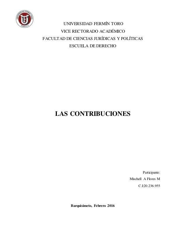 UNIVERSIDAD FERMÍN TORO VICE RECTORADO ACADÉMICO FACULTAD DE CIENCIAS JURÍDICAS Y POLÍTICAS ESCUELA DE DERECHO LAS CONTRIB...