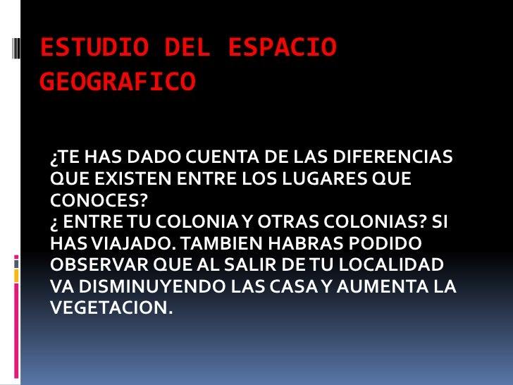 ESTUDIO DEL ESPACIO GEOGRAFICO<br />¿TE HAS DADO CUENTA DE LAS DIFERENCIAS QUE EXISTEN ENTRE LOS LUGARES QUE CONOCES?<br /...