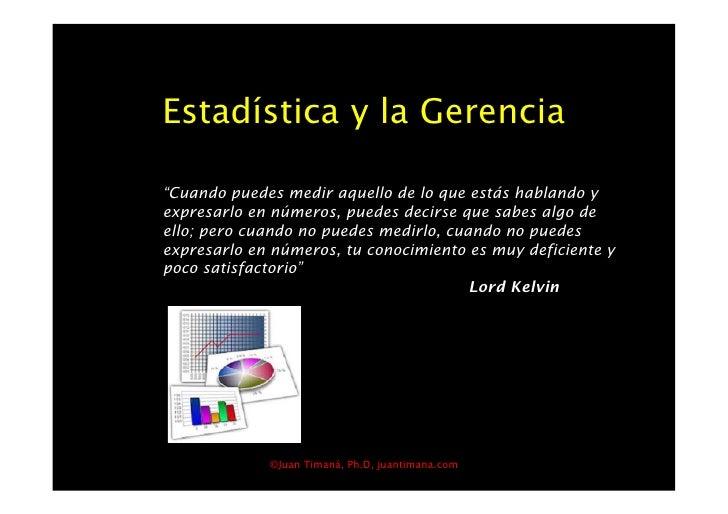 """Estadística y la Gerencia  """"Cuando puedes medir aquello de lo que estás hablando y expresarlo en números, puedes decirse q..."""