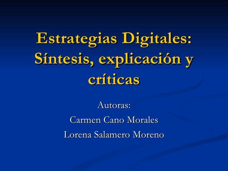 Estrategias Digitales: Síntesis, explicación y críticas Autoras: Carmen Cano Morales Lorena Salamero Moreno