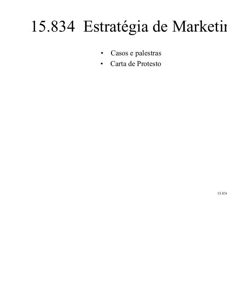 15.834 Estratégia de Marketing          • Casos e palestras          • Carta de Protesto                                15...