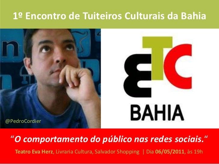 """1º Encontro de Tuiteiros Culturais da Bahia@PedroCordier """"O comportamento do público nas redes sociais.""""   Teatro Eva Herz..."""