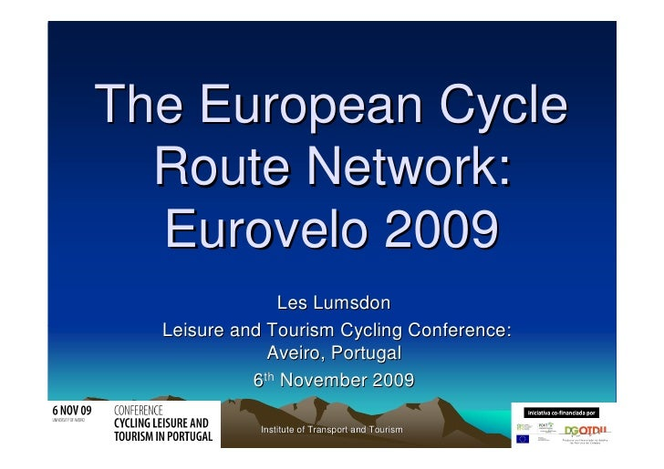 The European Cycle   Route Network:   Eurovelo 2009                Les Lumsdon   Leisure and Tourism Cycling Conference:  ...
