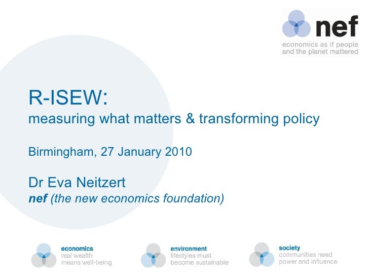 R-ISEW :  measuring what matters & transforming policy Birmingham, 27 January 2010 Dr Eva Neitzert nef  (the new economics...