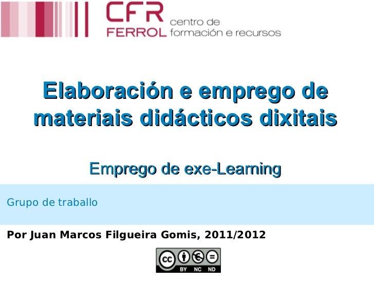 Elaboración e emprego de    materiais didácticos dixitais               Emprego de exe-LearningGrupo de traballoPor Juan M...