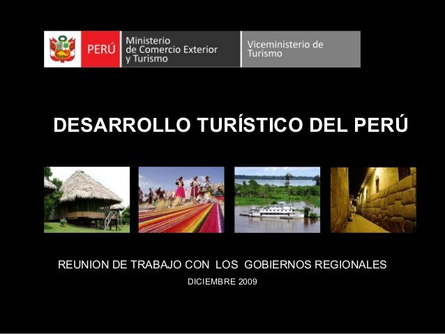 DESARROLLO TURÍSTICO DEL PERÚ  REUNION DE TRABAJO CON LOS GOBIERNOS REGIONALES DICIEMBRE 2009 1