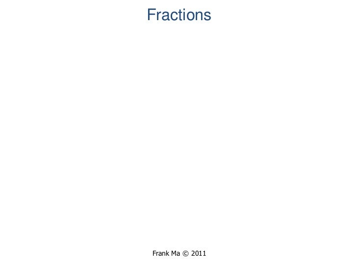 Fractions<br />Frank Ma © 2011<br />